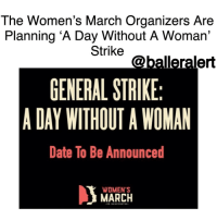 "Memes, 🤖, and Mike Pence: The Women's March Organizers Are  Planning A Day Without A Woman'  Strike  @balleralert  GENERAL STRIKE  A DAY WITHOUT A WOMAN  Date To Be Announced  WOMEN'S  MARCH  ON WASHINGTON The Women's March Organizers Are Planning 'A Day Without A Woman' Strike -blogged by @BenitaShae ⠀⠀⠀⠀⠀⠀⠀⠀⠀ ⠀⠀⠀⠀⠀⠀⠀⠀⠀ The brilliant brains behind the WomensMarch on Washington are ready to make their next move. The latest move is a boycott titled, ""A Day Without A Woman."" ⠀⠀⠀⠀⠀⠀⠀⠀⠀ ⠀⠀⠀⠀⠀⠀⠀⠀⠀ The announcement was made on their social media pages with very little detail. The caption said, ""The will of the people will stand."" Last month, women from all over came together to protest the election of President Donald Trump and VP Mike Pence. The Women's March on Washington brought 500,000 people to the city, three times the number of people at Trump's inauguration ceremony. ⠀⠀⠀⠀⠀⠀⠀⠀⠀ ⠀⠀⠀⠀⠀⠀⠀⠀⠀ The official date has not been shared."