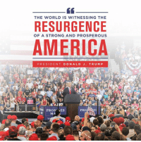 America, World, and Strong: THE WORLD IS WITNESSING THE  RESURGENCE  OF A STRONG AND PROSPEROUS  AMERICA  PRESIDENT DONALD J. TRU MP  PROM ES  MA  PROSE The world is witnessing the resurgence of a STRONG and PROSPEROUS America!