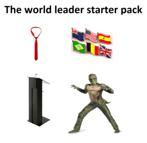 Dank, Memes, and Reddit: The world leader starter pack The world leader starter pack (x-post from r/reptilian_elite) by Warburton_Warrior FOLLOW 4 MORE MEMES.