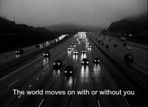Without You: The world moves on with or without you