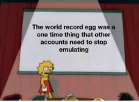 It's the sad truth: The world record egg was a  one time thing that other  accounts need to stop  emulating It's the sad truth