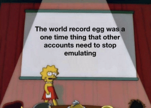 It's the sad truth by Saeyrah MORE MEMES: The world record egg was a  one time thing that other  accounts need to stop  emulating It's the sad truth by Saeyrah MORE MEMES