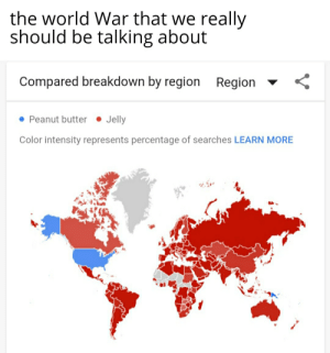 It's about time for a crusade: the world War that we really  should be talking about  Compared breakdown by region Region v <  • Jelly  Peanut butter  Color intensity represents percentage of searches LEARN MORE It's about time for a crusade