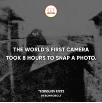 "Apple, Dell, and Facts: THE WORLD'S FIRST CAMERA  TOOK 8 HOURS TO SNAP A PHOTO  TECHNOLOGY FACTS  @TECHNO BOLT ""The first picture taken in 1826 was of the view from the window at Le Gras, France. This picture took 8 hours of exposure to the camera."" - Source: (factspeak) http:-bit.ly-2sMGg9I - fact technobolt technology tech apple iphone ipod ipad samsung s7 hp dell acer lenovo asus cool innovation inspirational microsoft windows mac osx awesome wow damn nice amazing oneplus smartphone phone"