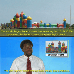 Funny, Summer, and Home: The world's largest bounce house is now touring the U.S. At 10,000  square feet, this bounce house is large enough to live in  SUMMER HOME  The r  erit is pretty ex  ensi  e but thar's mostly due to innflation Its really blowing up. via /r/funny https://ift.tt/2KM8nKR