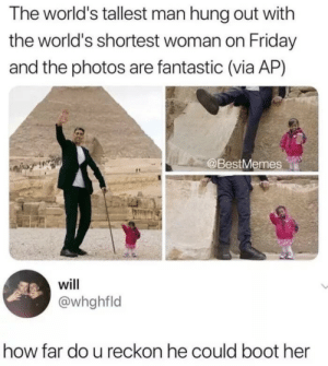 Fantasticism: The world's tallest man hung out with  the world's shortest woman on Friday  and the photos are fantastic (via AP)  @BestMemes  will  @whghfld  how far do u reckon he could boot her