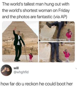Friday, How, and Her: The world's tallest man hung out with  the world's shortest woman on Friday  and the photos are fantastic (via AP)  @BestMemes  will  @whghfld  how far do u reckon he could boot her ÿëëtüš thë mïdgëtüś