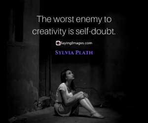 30 Self-Doubt Quotes to Inspire You to Go For It #sayingimages #selfdoubtquotes #quotes #inspirationalquotes: The worst enemy to  creativity is self-doubt.  SayingImages.com  SYLVIA PLATH 30 Self-Doubt Quotes to Inspire You to Go For It #sayingimages #selfdoubtquotes #quotes #inspirationalquotes