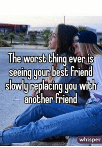 Best Friend, Friends, and Funny: The Worst  ever is  thing seeing your  best Friend  slowly replacing you with  another friend  whisper