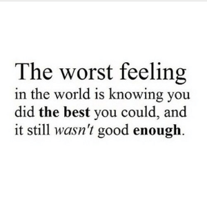 https://iglovequotes.net/: The worst feeling  in the world is knowing you  did the best you could, and  it still wasn't good enough. https://iglovequotes.net/