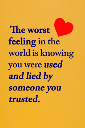 <3: The worst  feeling in the  world is knowing  you were used  and lied by  someone you  trusted. <3