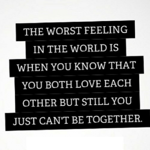 Love, The Worst, and World: THE WORST FEELING  IN THE WORLD IS  WHEN YOU KNOW THAT  YOU BOTH LOVE EACH  OTHER BUT STILL YOU  JUST CAN'T BE TOGETHER. https://iglovequotes.net/