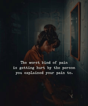 RT @DamnTrue04: https://t.co/1zBYq75yMp: The worst kind of pain  is getting hurt by the person  you explained your pain to. RT @DamnTrue04: https://t.co/1zBYq75yMp