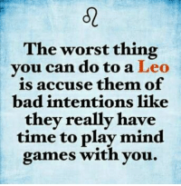 "Bad, Huh, and Lmao: The worst thing  you can do to a Leo  is accuse them of  bad intentions like  they really have  time to play mind  games with you. 👉""Do not #accuse me!! Check your mirror first!"" Huh! Lmao😂😂😂 - said #FieryLeo #LeoRocks #ItsALeoThing"