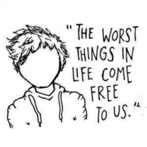 """Lfe: """" THE WORST  THINGS IN  LFE COME  FREE  .  IL  To US."""""""