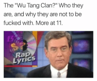 """<p>&ldquo;Call me the rap assassinator, rhymes rugged and built like Schwarzenegger&rdquo; (via /r/BlackPeopleTwitter)</p>: The """"Wu Tang Clan?"""" Who they  are, and why they are not to be  fucked with. More at 11  Rap  LyricS <p>&ldquo;Call me the rap assassinator, rhymes rugged and built like Schwarzenegger&rdquo; (via /r/BlackPeopleTwitter)</p>"""