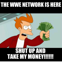 Credit: Cameron Collins: THE WWE NETWORK IS HERE  SHUT UP AND  TAKE MY MONEY Credit: Cameron Collins