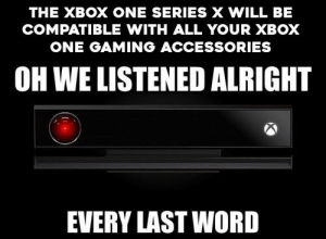 😂😂 https://t.co/3mFbw8oZu0: THE XBOX ONE SERIES X WILL BE  COMPATIBLE WITH ALL YOUR XBOX  ONE GAMING ACCESSORIES  OH WE LISTENED ALRIGHT  EVERY LAST WORD 😂😂 https://t.co/3mFbw8oZu0