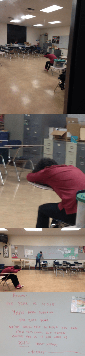 """czarasaurous:nirukama:drwhoconfusesme:So this kid fell asleep during class and he's still there after school so we decided to play a prank on himbut what happened when he woke upquick story once my English teacher had a slightly off and very religious borderline radical Christian student that fell asleep during class once, and there was one atheist girl in the class so when he fell asleep, all the students except the atheist left their backpacks and jackets on their chairs and left the roomand the kid woke up and started to panic, looked over and saw the atheist girl reading a book, still in the classroomshe turned the page, returned his glance, and said """"Hey.""""and the kid freaked the fuck out because he sincerely thought he missed the rapture: THE YEA IS 4 015  ouVe BEEN SLEEPING  For 2,ooO YEARS  FOR THIS LoNG, BUT Tey  COMING Foe us IF You wAke up  HEY PE  TRUST NoBopy czarasaurous:nirukama:drwhoconfusesme:So this kid fell asleep during class and he's still there after school so we decided to play a prank on himbut what happened when he woke upquick story once my English teacher had a slightly off and very religious borderline radical Christian student that fell asleep during class once, and there was one atheist girl in the class so when he fell asleep, all the students except the atheist left their backpacks and jackets on their chairs and left the roomand the kid woke up and started to panic, looked over and saw the atheist girl reading a book, still in the classroomshe turned the page, returned his glance, and said """"Hey.""""and the kid freaked the fuck out because he sincerely thought he missed the rapture"""