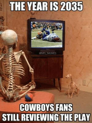 Dallas Cowboys, Funny, and Meme: THE YEAR IS 2035  ENFL MEMES  COWBOYS FANS  STILL REVIEWING THE PLAY The Funny Meme: 18 Funny NFL Memes 2015 / 2016 Season - Best ...