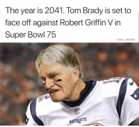 Memes Patriots: The year is 2041. Tom Brady is set to  face off against Robert Griffin V in  Super Bowl 75  @NFL MEMES  PATRIOTS
