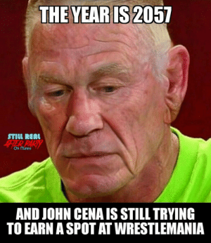 15 Over-The-Top John Cena Memes #sayingimages #johncena #johncenamemes #memes #funnymemes: THE YEAR IS 2057  פTIU RGRI  iTER PARTY  On iTunes  AND JOHN CENA IS STILL TRYING  TO EARN A SPOT AT WRESTLEMANIA 15 Over-The-Top John Cena Memes #sayingimages #johncena #johncenamemes #memes #funnymemes