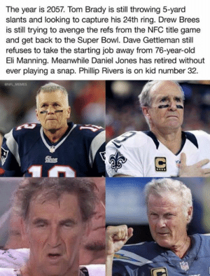And the Cowboys still suck...: The year is 2057. Tom Brady is still throwing 5-yard  slants and looking to capture his 24th ring. Drew Brees  is still trying to avenge the refs from the NFC title game  and get back to the Super Bowl. Dave Gettleman still  refuses to take the starting job away from 76-year-old  Eli Manning. Meanwhile Daniel Jones has retired without  ever playing a snap. Phillip Rivers is on kid number 32  ONFL MEMES And the Cowboys still suck...
