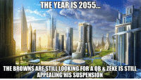 Football, Nfl, and Sports: THE YEARIS2055  THE BROWNSARE STILLLOOKING FORA'QB & ZEKE IS STILL  APPEALING HIS SUSPENSION The year is 2055.. https://t.co/PMFsgnEFNG