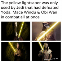 Jedi, Lightsaber, and Mace Windu: The yellow lightsaber was only  used by Jedi that had defeated  Yoda, Mace Windu & Obi Wan  in combat all at once  @starwars parody 501 Alternative fact starwarsmeme starwarsmemes yellow lightsaber macewindu obiwankenobi yoda jedi sith fact jeditemple ownedit