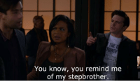 OH MY GOD: THE  You know, you remind me  of my stepbrother. OH MY GOD