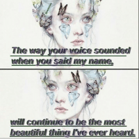 ///kal: The your voice sounded  when you said my name,  will continue to be the most  beautifu thino rive ever heard. ///kal