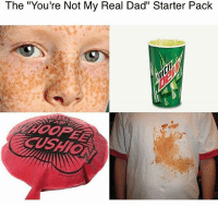 "The ""You're Not My Real Dad"" Starter Pack"
