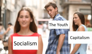 I didn't know what a meme was, says Distracted Boyfriend ...: The Youth  Capitalism  Socialism I didn't know what a meme was, says Distracted Boyfriend ...