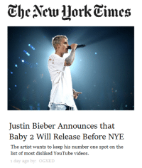 Justin Bieber, Videos, and youtube.com: TheAew UorkTimes  Justin Bieber Announces that  Baby 2 Will Release Before NYE  The artist wants to keep his number one spot on the  list of most disliked YouTube videos.  day ago by: OGXED