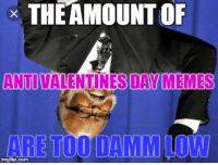Anti Valentines: THEAMOUNT OF  ANTI VALENTINES DAY MEMES  imgfip.com