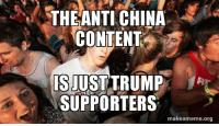 Trump supporters: THEANTI CHINA  CONTENT  IS JUST TRUM  SUPPORTERS  makeameme.org Trump supporters