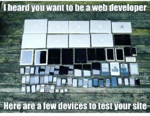 *sad web dev noises*: Theard you want to be a web developer  Here are a few devices to test your site *sad web dev noises*