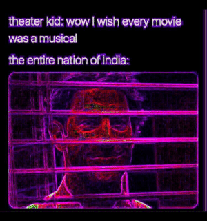 Hmmmmmm: theater kid: wow l wish every movie  was a musical  the entire nation of india: Hmmmmmm