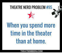 But we love it! theatrekid theatrekids theatrekidproblems thespian thespians actorslife: THEATRE NERD PROBLEM #95  When you spend more  time in the theater  than at home.  THEATREN RDS.COM But we love it! theatrekid theatrekids theatrekidproblems thespian thespians actorslife