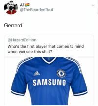 Soccer, Samsung, and Mind: @TheBeardedRaul  Gerrard  @HazardEdition  Who's the first player that comes to mind  when you see this shirt?  SAMSUNG 😂😭😂 https://t.co/KiUq7NYGks
