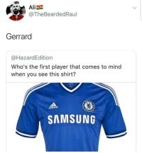 Beautiful, Memes, and Troll: @TheBeardedRaul  Gerrard  @HazardEdition  Who's the first player that comes to mind  when you see this shirt?  idas  SAMSUNG This beautiful reply ☝️😂 Troll