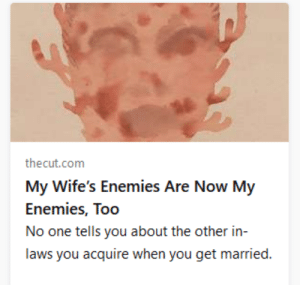 legalizememes:  sneakyfeets: I didn't even read past the headline at first I was just nodding and ready to square up       after reading this article i am even more ready to square up THIS IS GROWTH  Hades ghost wrote this: thecut.com  My Wife's Enemies Are Now My  Enemies, Too  No one tells you about the other in-  laws you acquire when you get married. legalizememes:  sneakyfeets: I didn't even read past the headline at first I was just nodding and ready to square up       after reading this article i am even more ready to square up THIS IS GROWTH  Hades ghost wrote this