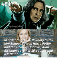 Gryffindor, Harry Potter, and Memes: thediaryofyotte  In order to ger Rowling to tell  him Snape's fate in Harry Potter  and the Deathly Hallows, Alan  Rickman gave her 10 pou  and  a KitKat Chu Imagine how sad was Alan Rickman when he knew that. Comment '😍' if you knew and '😮' if you didn't. harrypotter thechosenone theboywholived hermionegranger ronweasley gryffindor bestfriends thegoldentrio severussnape hogwarts ministryofmagic jkrowling harrypotterfilm harrypottercasts potterheads potterheadforlife harrypotterfact harrypotterfacts hpfact hpfacts • Potterheads⚡count: 74,975