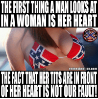 Memes, Heart, and Hearts: THEFIRST THING A MAN LOONS AT  IN A WOMAN IS HER HEART  ECK  rednecknation.com  OFHER HEARTIS NOTOUR FAULT See ladies we're looking at your hearts😂😂😂