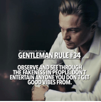 Number 35* Your time is valuable. LIKE IF YOU AGREE & TAG A GENTLEMAN!: TheGentlemens Rulebook  GENTLEMAN RULE #34  OBSERVEAND SEETHROUGH  THE FAKENESS IN PEOPLE DON  ENTERTAIN ANYONE YOU DONT GET  GOOD VIBES FROM. Number 35* Your time is valuable. LIKE IF YOU AGREE & TAG A GENTLEMAN!