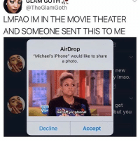 """Chipotle, Crying, and Iphone: @TheGlamGoth  LMFAO IM IN THE MOVIE THEATERR  AND SOMEONE SENT THIS TO ME  AirDrop  """"Michael's iPhone"""" would like to share  a photo.  new  y Imao.  get  but you  Decline  Accept This girl in my class was crying bc she got a 65 on her test and I got a 13% and immediately thought """"damn class is over lemme go get some chipotle"""""""
