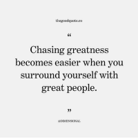 Follow @thegoodquote.co for more quotes. thegoodquote 🌻: thegoodquote.co  C0  Chasing greatness  becomes easier when you  surround vourself with  great people.  @DIMENSIONAL Follow @thegoodquote.co for more quotes. thegoodquote 🌻