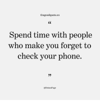 Follow @thegoodquote.co for more quotes. thegoodquote 🌻: thegoodquote.co  Spend time with people  who make you forget to  check your phone  @DeionsPage Follow @thegoodquote.co for more quotes. thegoodquote 🌻