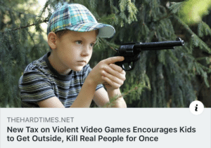 Video Games, Games, and Kids: THEHARDTIMES.NET  New Tax on Violent Video Games Encourages Kids  to Get Outside, Kill Real People for Once About time