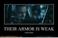 Isn't it always?: THEIR ARMOR IS WEAK  at the knees  VERY DEMOTIVATIONAL .com Isn't it always?